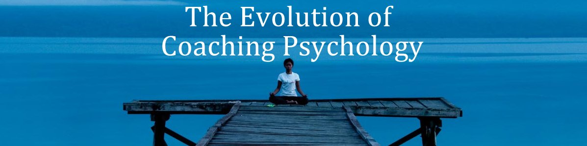 The Evolution of Coaching Psychology - click to read article